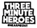 Three Minute Heroes